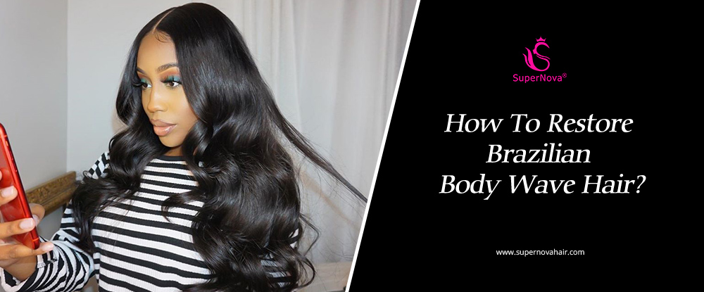 How To Restore Brazilian Body Wave Hair