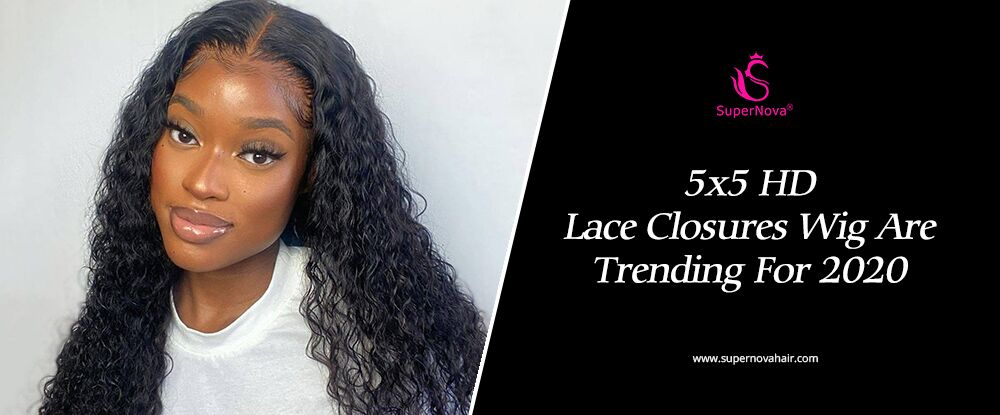 5x5 HD Lace Closures Wig Are Trending For 2020