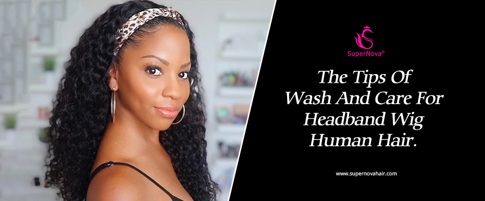The Tips Of Wash And Care For Headband Wig Human Hair