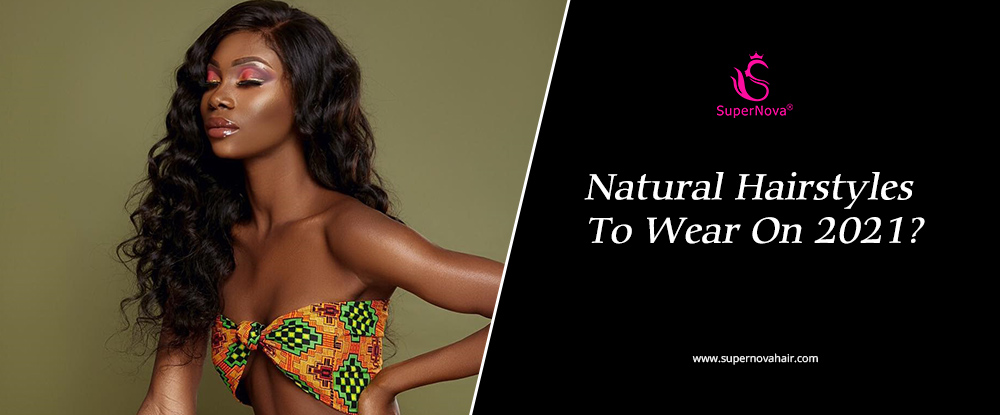 Natural Hairstyles To Wear On 2021