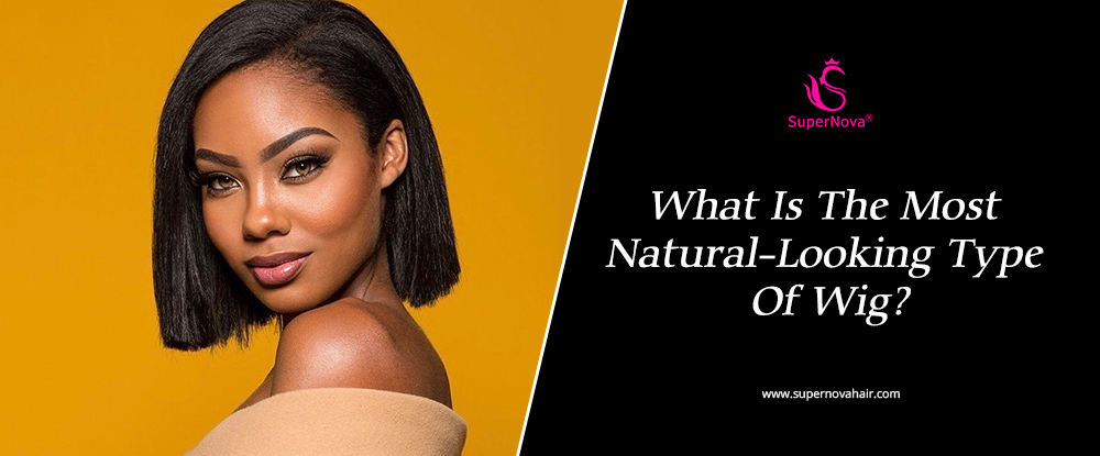 What Is The Most Natural-Looking Type Of Wig?