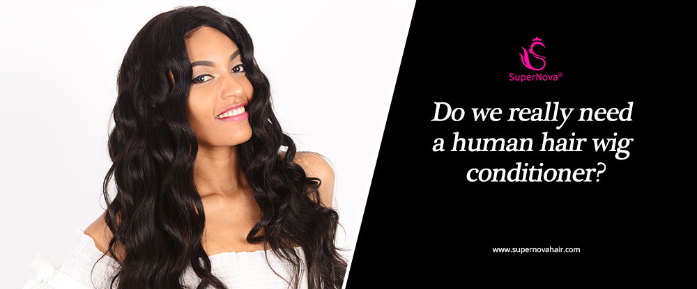 Do we really need a human hair wig conditioner?