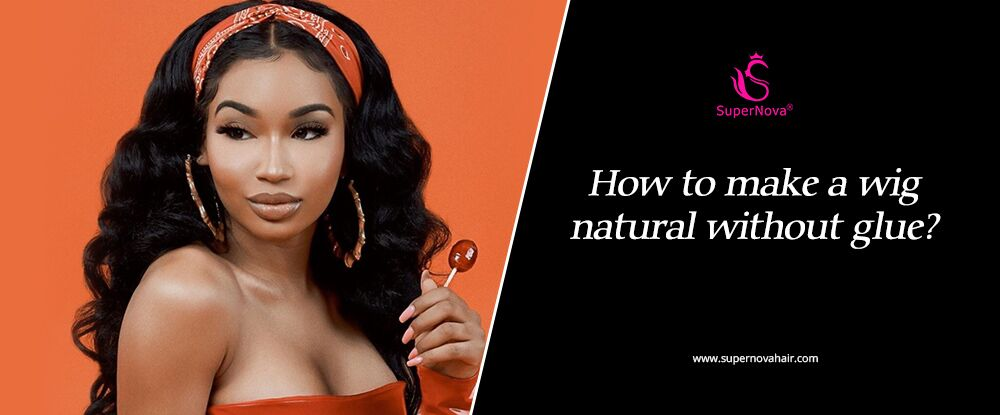 How to make a wig natural without glue