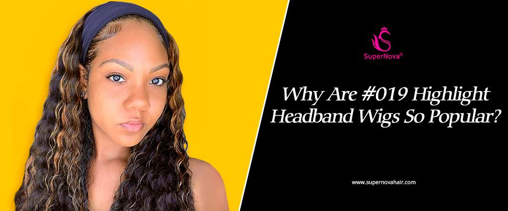 Why Are #019 Highlight Headband Wigs So Popular?