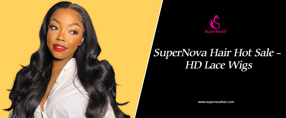 SuperNova Hair Hot Sale - HD Lace Wigs