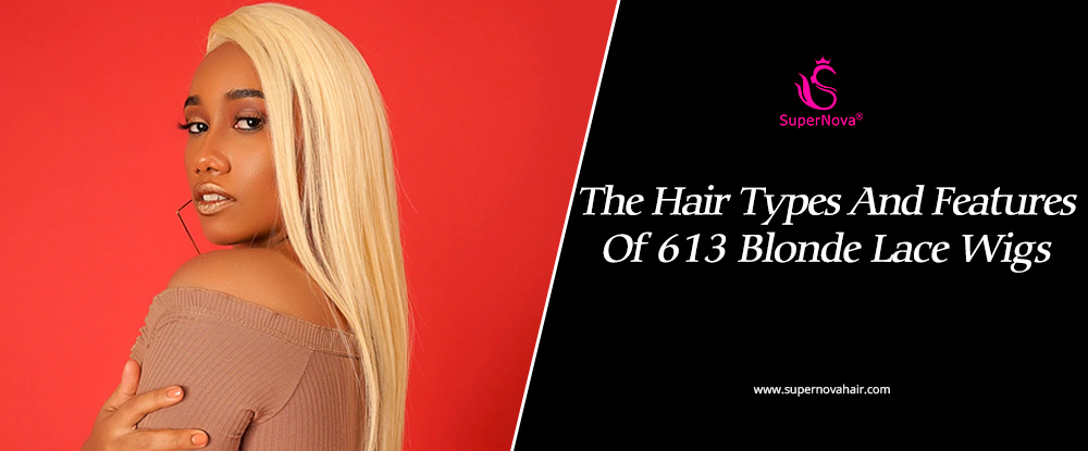 The Hair Types And Feature Of 613 Blonde Lace Wigs