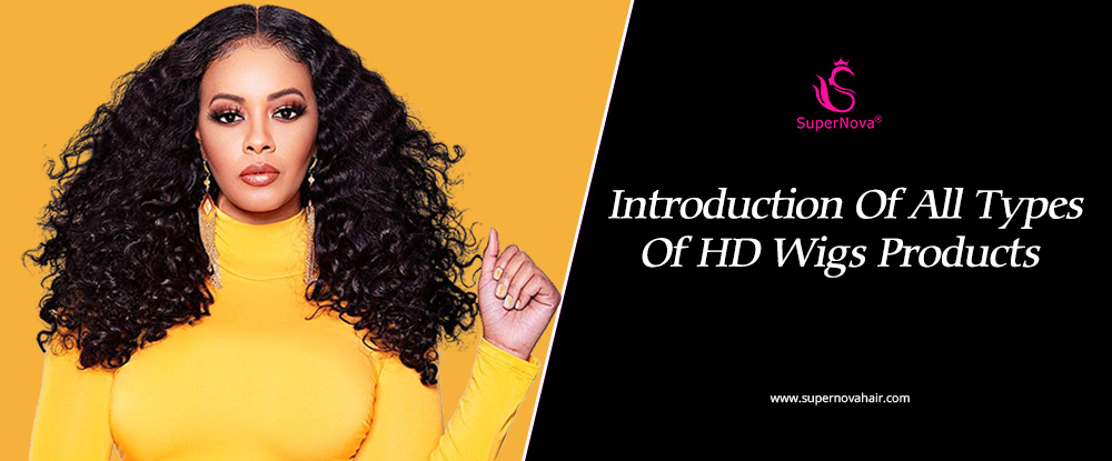 Introduction-Of-All-Types-Of-HD-Wigs-Products