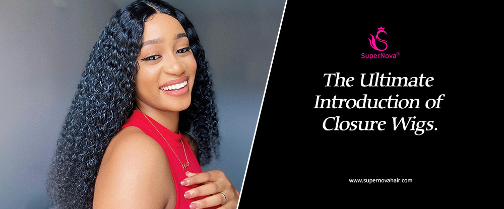 The Ultimate Introduction of Closure Wigs