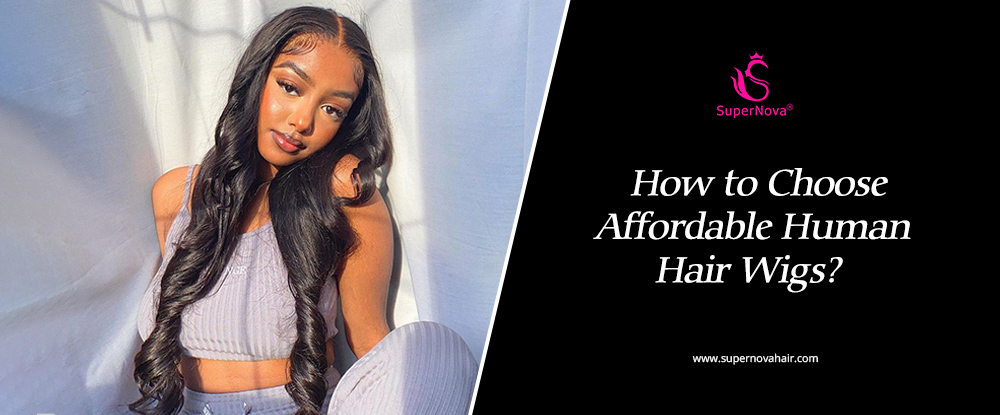 How to Choose Affordable Human Hair Wigs?