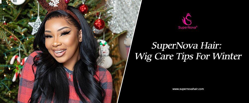 SuperNova Hair: Wig Care Tips For Winter