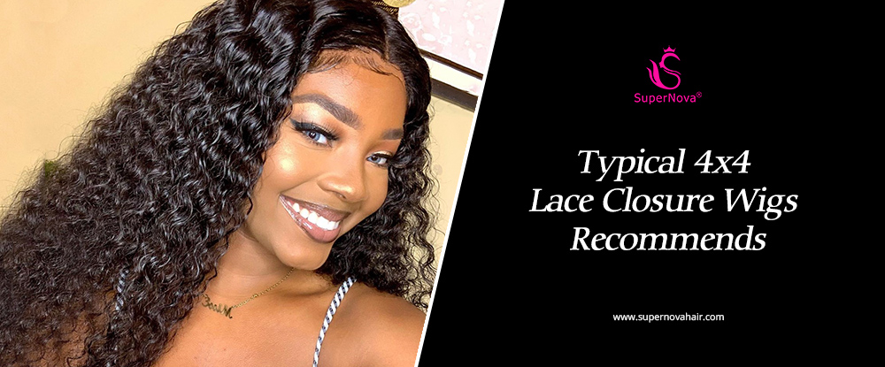 Typical 4x4 Lace Closure Wigs Recommends