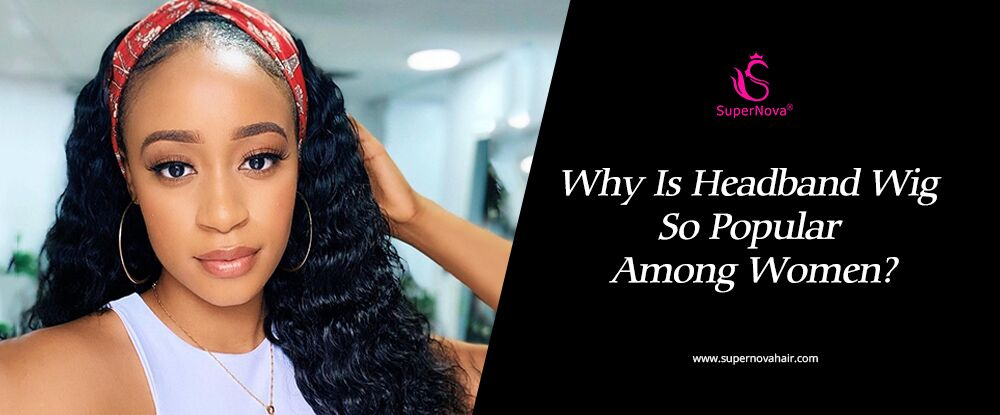 Why Is Headband Wig So Popular Among Women?